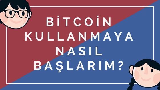 Bitcoin Kullanmaya Nasıl Başlayabilirim