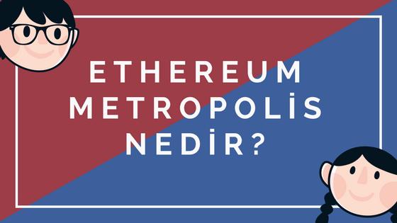 Yeni Başlayanlar için: Ethereum Metropolis Nedir